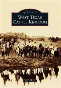 image of West Texas Cattle Kingdom (Images of America (Arcadia Publishing))
