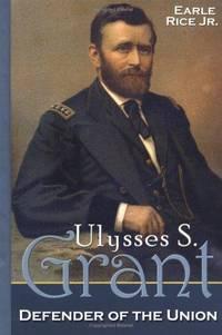 Ulysses S. Grant: Defender Of The Union (Civil War Generals)