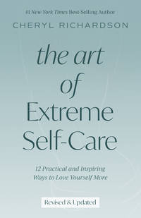 ART OF EXTREME SELF-CARE: 12 Practical & Inspiring Ways To Love Yourself More (revised edition)