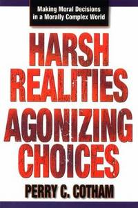 Harsh Realities Agonizing Choices: Making Moral Decisions in a Morally Complex World