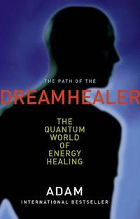 Path of the Dreamhealer - The Quantum World of Energy Healing by Adam - First Edition - 2006 - from Riverwood's Books (SKU: 12175)