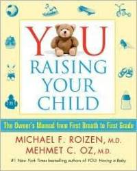 image of YOU: Raising Your Child: The Owner's Manual from First Breath to First Grade