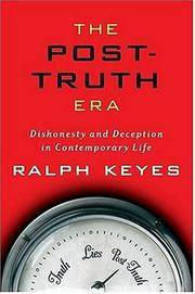 The Post Truth Era: Dishonesty and Deception in Contemporarty Life