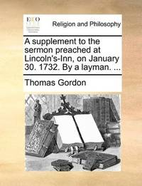 image of A supplement to the sermon preached at Lincoln's-Inn, on January 30. 1732. By a layman. ..