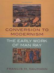 Conversion to Modernism: The Early Work of Man Ray