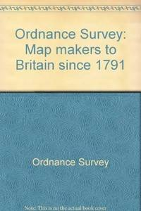Ordnance Survey. Map Makers to Britain Since 1791.
