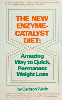 The New Enzyme-Catalyst Diet: Amazing Way to Quick Permanent Weight Loss Wade, Carlson