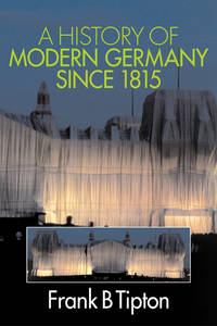 A History of Modern Germany since 1815 by Frank Tipton - 2003