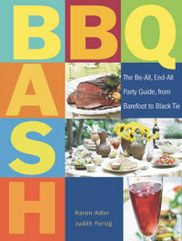 BBQ Bash :   The Be-all, End-all Party Guide, from Barefoot to Black Tie