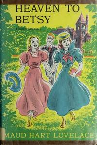 Heaven to Betsy by  Maud Hart Lovelace - Hardcover - Later Printing - 1945 - from Walter Trach, Bookseller (SKU: 006100)