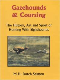 Gazehounds & Coursing: The History, Art and Sport of Hunting with Sighthounds (revised and...