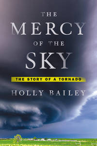 The Mercy of the Sky: The Story of a Tornado by  Holly Bailey - Hardcover - from Books and More by the Rowe (SKU: 3-4H9780525427490)