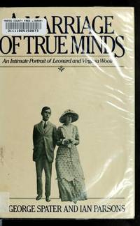 A Marriage of True Minds: An Intimate Portrait of Leonard and Virginia Woolf