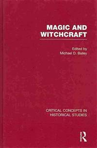 Magic and Witchcraft : Critical Concepts in Historical Studies