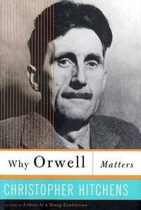 Why Orwell Matters by Hitchens, Christopher - 2002