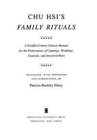 Chu Hsi's Family Rituals : A Twelfth-Century Chinese Manual for the Performance of Cappings,...