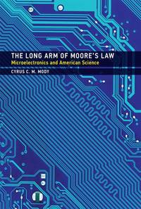 The Long Arm of Moores Law: Microelectronics and American Science (Inside Technology)