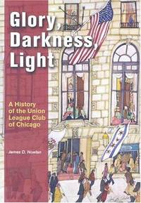 Glory, Darkness, Light: A History of the Union League Club of Chicago