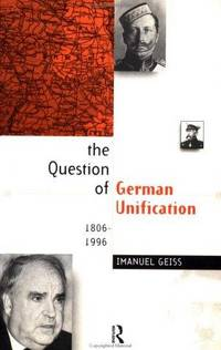 The Question of German Unification: 1806-1996 by  Imanuel Geiss - Paperback - 1997 - from Kadriin Blackwell and Biblio.com