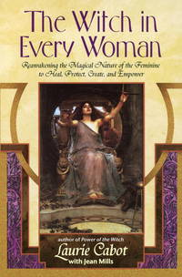 The Witch in Every Woman: Reawakening the Magical Nature of the Feminine to Heal, Protect,...