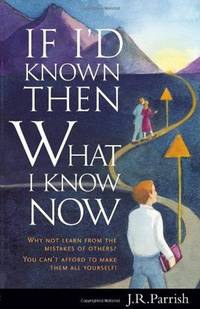 If I'd Known Then What I Know Now: Why Not Learn from the Mistakes of Others? You Can't...