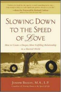Slowing Down to the Speed of Love : How to Create a Deeper, More Fulfilling Relationship in a...