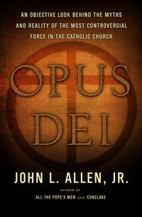 Opus Dei: An Objective Look Behind the Myths and Reality of the Most Controversial Force in the Catholic Church by  John L Allen - Hardcover - 2005 - from Nerman's Books and Collectibles and Biblio.com