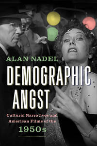 Demographic Angst: Cultural Narratives and the American Films of the 1950's