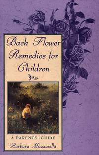 BACH FLOWER REMEDIES FOR CHILDREN: A Parents Guide