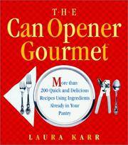 CAN OPENER GOURMET, THE: MORE THAN 200 QUICK AND DELICIOUS RECIPES USING INGREDIENTS FROM YOUR...