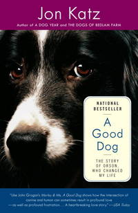 image of A Good Dog: The Story of Orson, Who Changed My Life