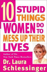 Ten (10) Stupid Things Women Do to Mess Up Their Lives