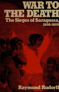 War to the Death: The Sieges of Saragossa, 1808-1809