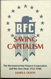RFC Saving Capitalism: The Reconstructive Finance Corporation and the New Deal, 1933-1940