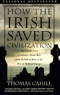 How the Irish Saved Civilization The Untold Story of Ireland's Heroic Role from the Fall of Rome to the Rise of Medieval Europe by  Thomas Cahill - Paperback - 1996 - from Used Books, Rocks, and Crafts and Biblio.co.uk