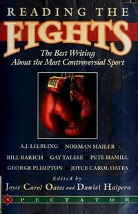 Reading the Fights : The Best Writing about the Most Controversial Sport by  Joyce Carol Oates - from Better World Books  (SKU: 5048164-6)
