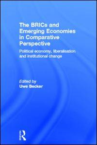 The BRICs and Emerging Economies in Comparative Perspective: Political Economy, Liberalisation...