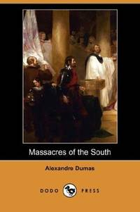 Massacres of the South (Dodo Press) by Alexandre Dumas - Paperback - 2008-04-11 - from Ergodebooks (SKU: DADAX1409902498)