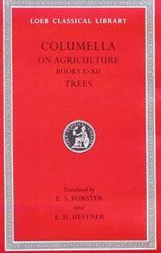 LUCIUS JUNIUS MODERATUS COLUMELLA: ON AGRICULTURE [DE RE RUSTICA] Volume  III, Books X-XII