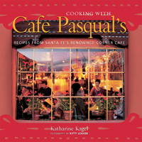 Cooking with Cafe Pasqual's Recipes from Santa Fe's Renowned Corner Cafe  [A Cookbook]