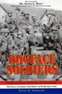 Dogface Soldiers: The Story of B Company, 15th Regiment, 3rd Infantry Division - From Fedala to Salzburg: Audie Murphy and His Brothers in Arms