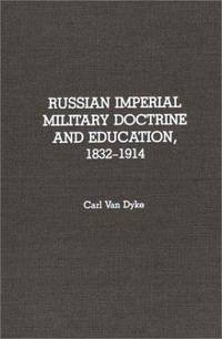 Russian Imperial Military Doctrine and Education, 1832-1914 (Contributions to the Study of Mass Media and Communications,)