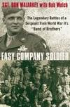 Easy Company Soldier: The Legendary Battles of a Sergeant from World War II's 'Band of Brothers'....