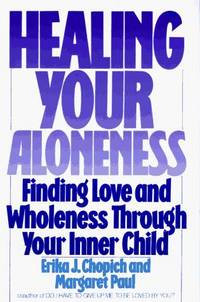 Healing Your Aloneness: Finding Love and Wholeness Through Your Inner Child.