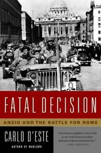 Fatal Decision: Anzio & the Battle for Rome.