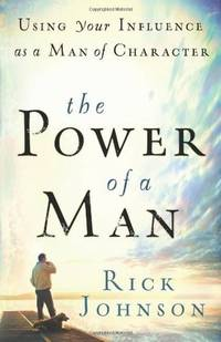 image of The Power of a Man: Using Your Influence as a Man of Character