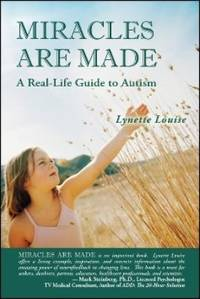 MIRACLES ARE MADE: A Real-Life Guide to Autism
