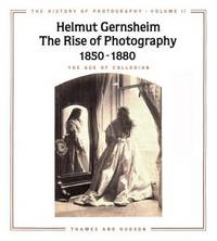 The Rise of Photography 1850-1880: The Age of Collodion (The History of Photography, Vol 2)