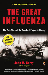 THE GREAT INFLUENZA: The Story of the Deadliest Pandemic in History by  John M Barry - Paperback - 2005 - from McAllister & Solomon Books and Biblio.com