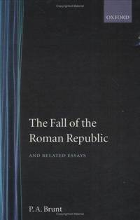 brunt the fall of the roman republic and related essays 4 p brunt, the fall of the roman republic (1988), chapter 8: clientela,  there  were different ways of relating to the senatorial elite in addressing the people   membering the roman people: essays on late-republican politics and.